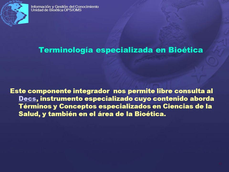 13 Información y Gestión del Conocimiento Unidad de Bioética OPS/OMS Terminología especializada en Bioética Este componente integrador nos permite lib