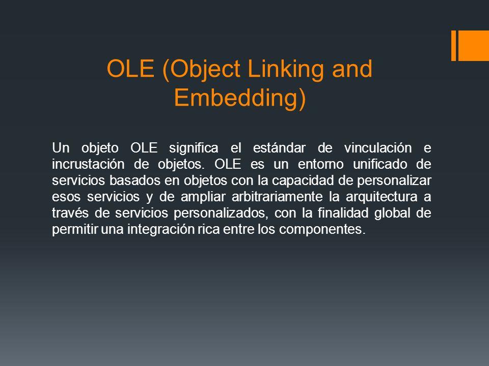 OLE (Object Linking and Embedding) Un objeto OLE significa el estándar de vinculación e incrustación de objetos. OLE es un entorno unificado de servic