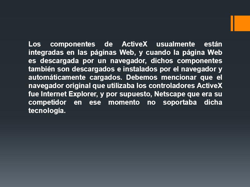 Los componentes de ActiveX usualmente están integradas en las páginas Web, y cuando la página Web es descargada por un navegador, dichos componentes t