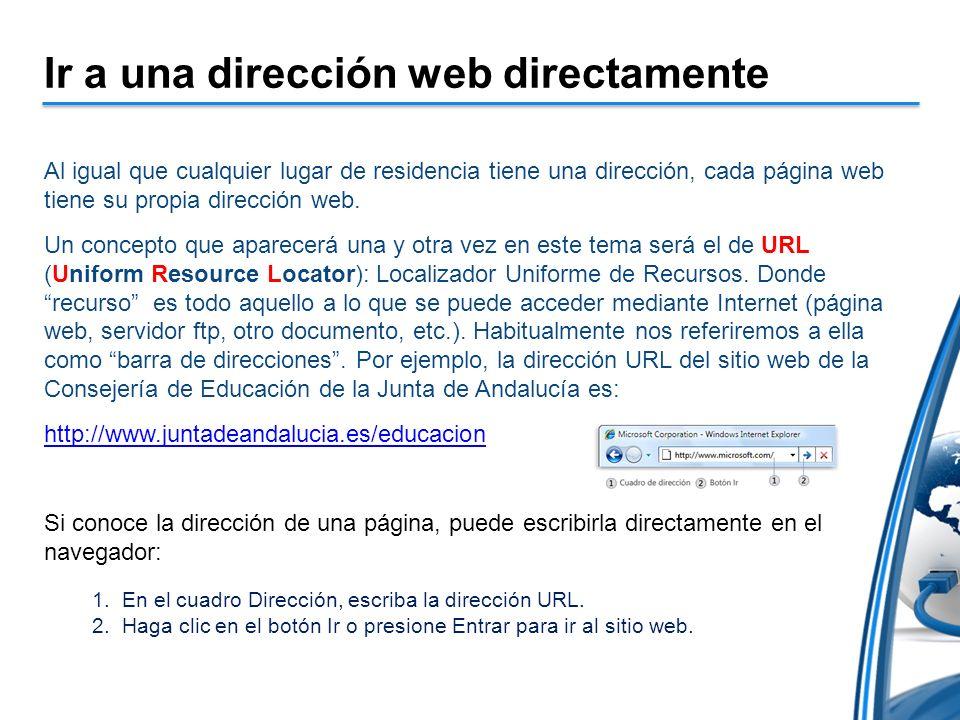 Ir a una dirección web directamente Al igual que cualquier lugar de residencia tiene una dirección, cada página web tiene su propia dirección web.