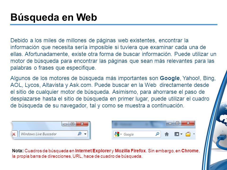Búsqueda en Web Debido a los miles de millones de páginas web existentes, encontrar la información que necesita sería imposible si tuviera que examinar cada una de ellas.