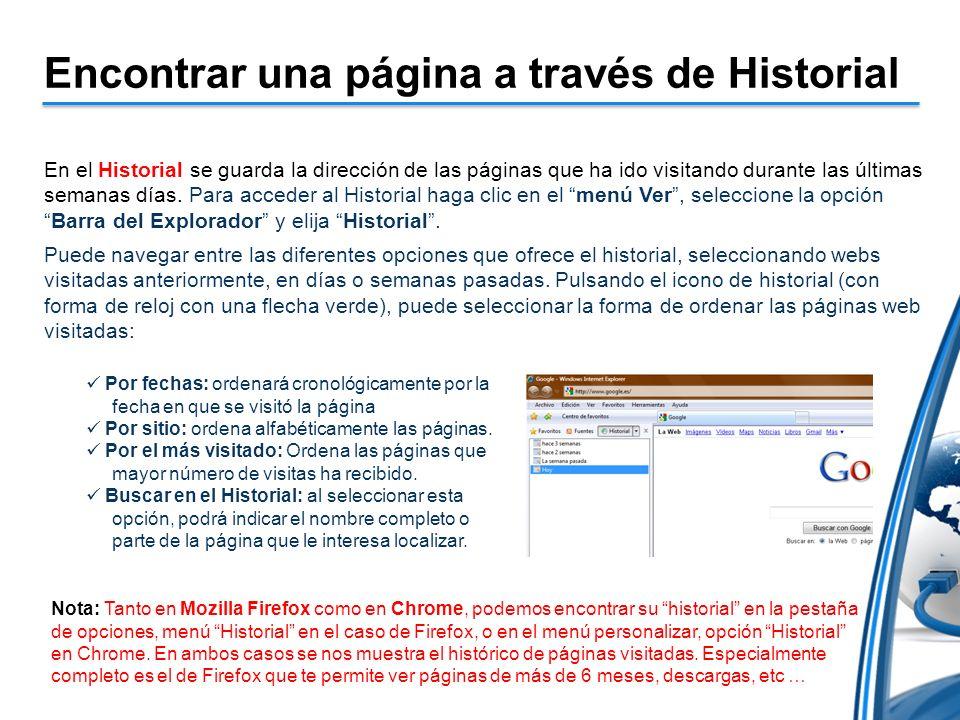 Encontrar una página a través de Historial En el Historial se guarda la dirección de las páginas que ha ido visitando durante las últimas semanas días.