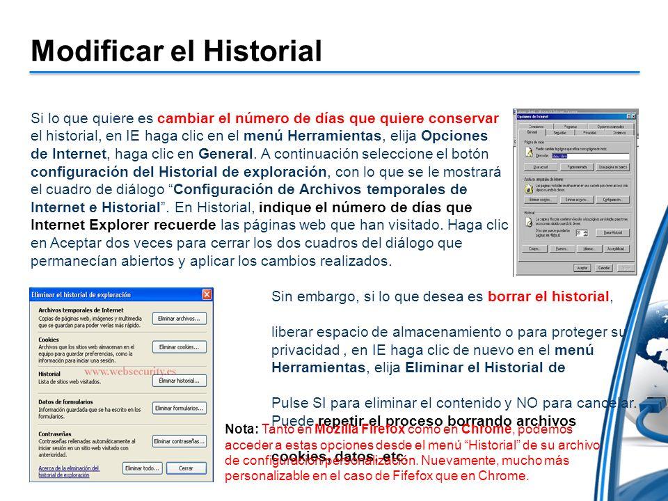 Modificar el Historial Si lo que quiere es cambiar el número de días que quiere conservar el historial, en IE haga clic en el menú Herramientas, elija Opciones de Internet, haga clic en General.