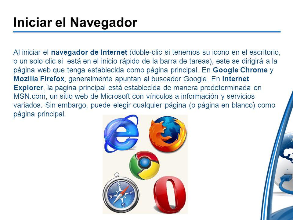 Iniciar el Navegador Al iniciar el navegador de Internet (doble-clic si tenemos su icono en el escritorio, o un solo clic si está en el inicio rápido de la barra de tareas), este se dirigirá a la página web que tenga establecida como página principal.