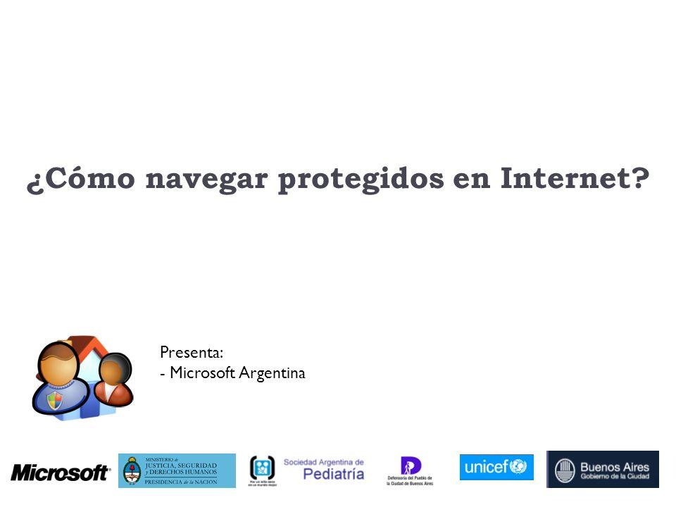¿Cómo navegar protegidos en Internet? Presenta: - Microsoft Argentina
