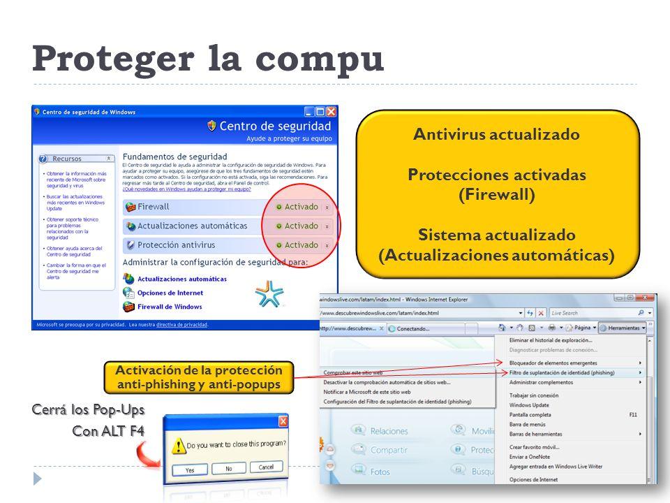 Proteger la compu Antivirus actualizado Protecciones activadas (Firewall) Sistema actualizado (Actualizaciones automáticas) Activación de la protecció