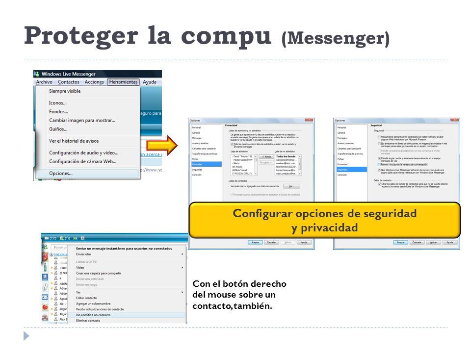 Proteger la compu (Messenger) Con el botón derecho del mouse sobre un contacto, también. Configurar opciones de seguridad y privacidad