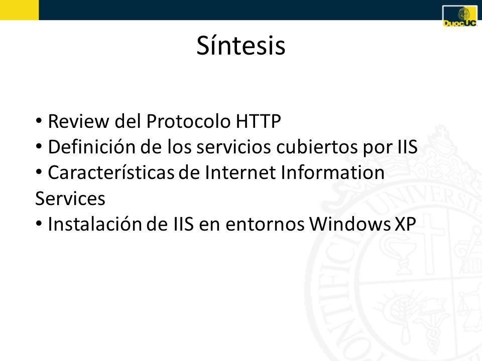 Síntesis Review del Protocolo HTTP Definición de los servicios cubiertos por IIS Características de Internet Information Services Instalación de IIS e