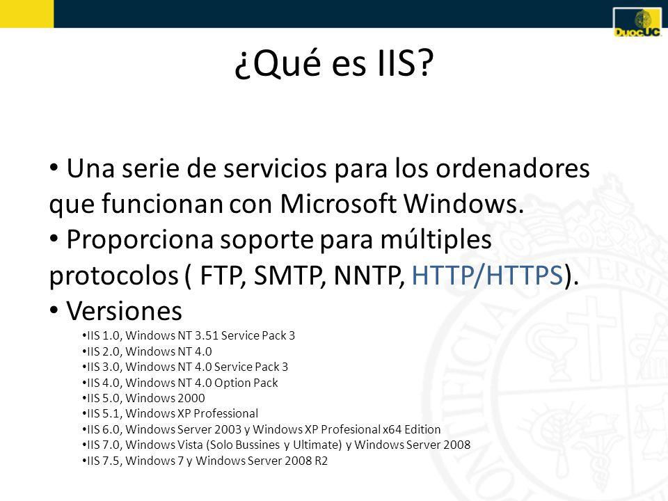 ¿Qué es IIS? Una serie de servicios para los ordenadores que funcionan con Microsoft Windows. Proporciona soporte para múltiples protocolos ( FTP, SMT