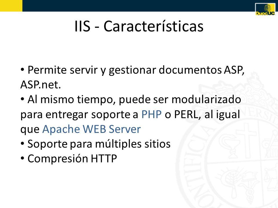IIS - Características Permite servir y gestionar documentos ASP, ASP.net. Al mismo tiempo, puede ser modularizado para entregar soporte a PHP o PERL,