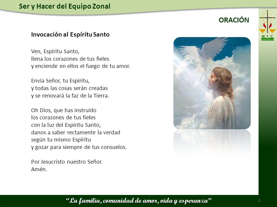 Ser y Hacer del Equipo Zonal La familia, comunidad de amor, vida y esperanza ORACIÓN Ven, Espíritu Santo, llena los corazones de tus fieles y enciende