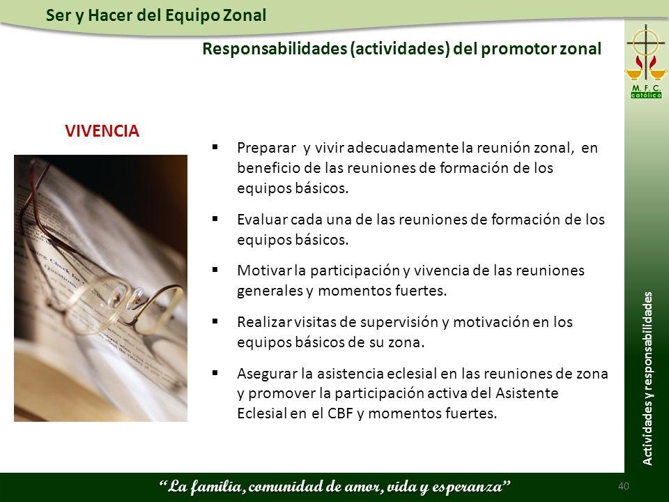 Ser y Hacer del Equipo Zonal La familia, comunidad de amor, vida y esperanza Responsabilidades (actividades) del promotor zonal 40 Actividades y respo