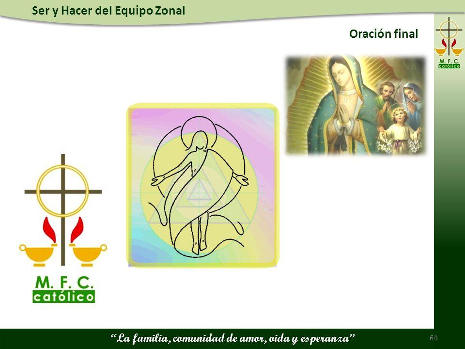 Ser y Hacer del Equipo Zonal La familia, comunidad de amor, vida y esperanza 64 Oración final