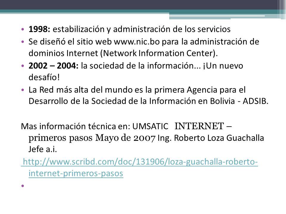 1998: estabilización y administración de los servicios Se diseñó el sitio web www.nic.bo para la administración de dominios Internet (Network Informat