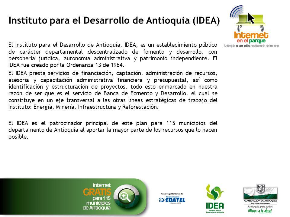 Instituto para el Desarrollo de Antioquia (IDEA) El Instituto para el Desarrollo de Antioquia, IDEA, es un establecimiento público de carácter departa