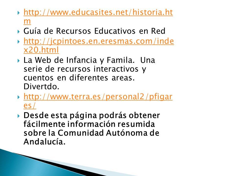 http://www.educasites.net/historia.ht m http://www.educasites.net/historia.ht m Guía de Recursos Educativos en Red http://jcpintoes.en.eresmas.com/ind