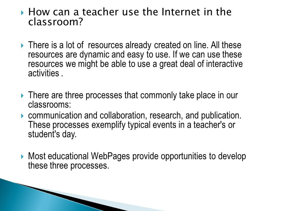 How can a teacher use the Internet in the classroom? There is a lot of resources already created on line. All these resources are dynamic and easy to