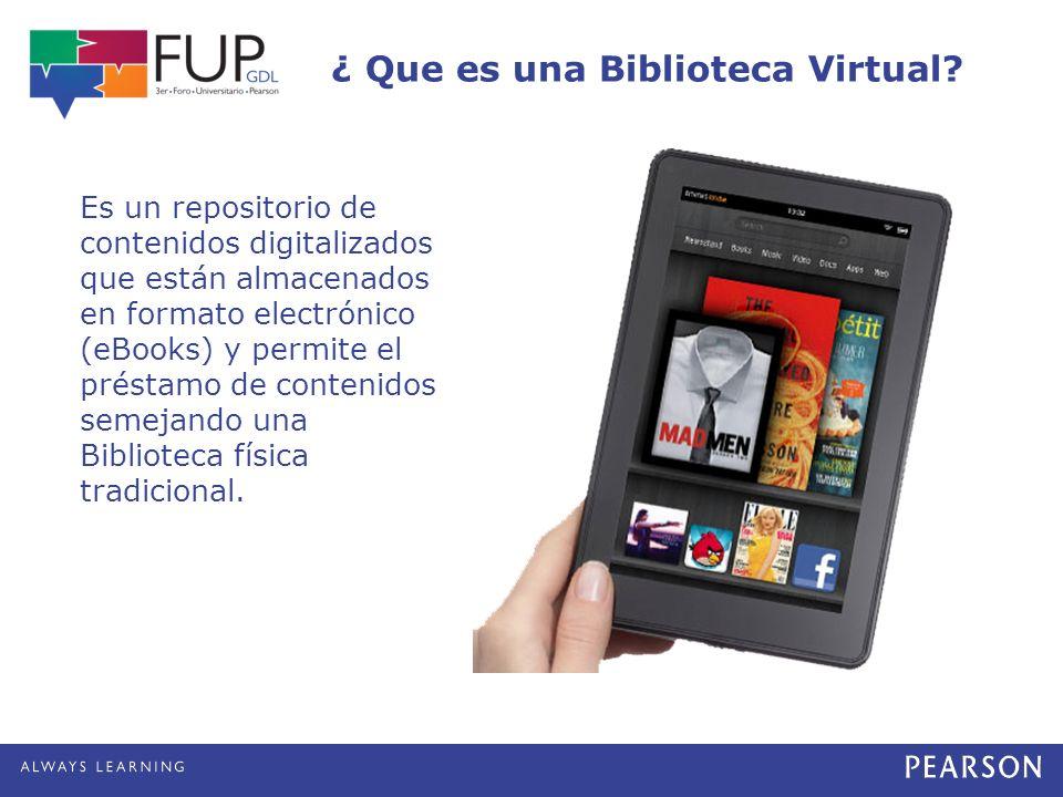 ¿ Que es una Biblioteca Virtual? Es un repositorio de contenidos digitalizados que están almacenados en formato electrónico (eBooks) y permite el prés