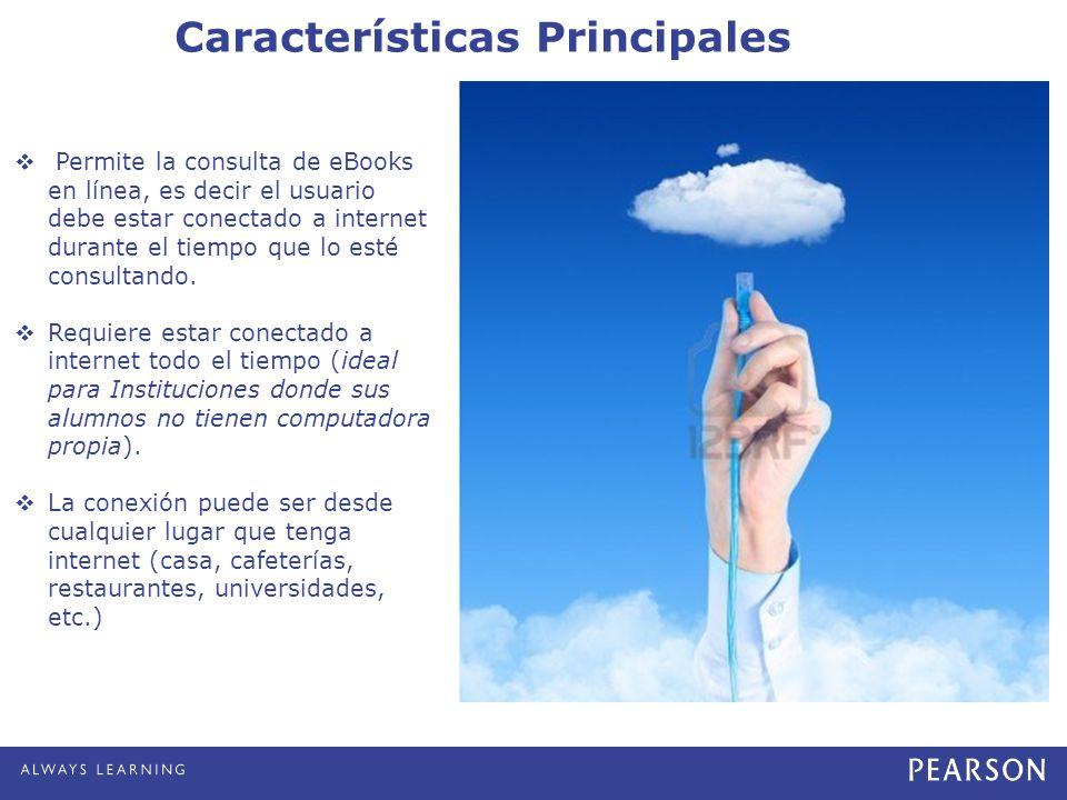 Características Principales Permite la consulta de eBooks en línea, es decir el usuario debe estar conectado a internet durante el tiempo que lo esté