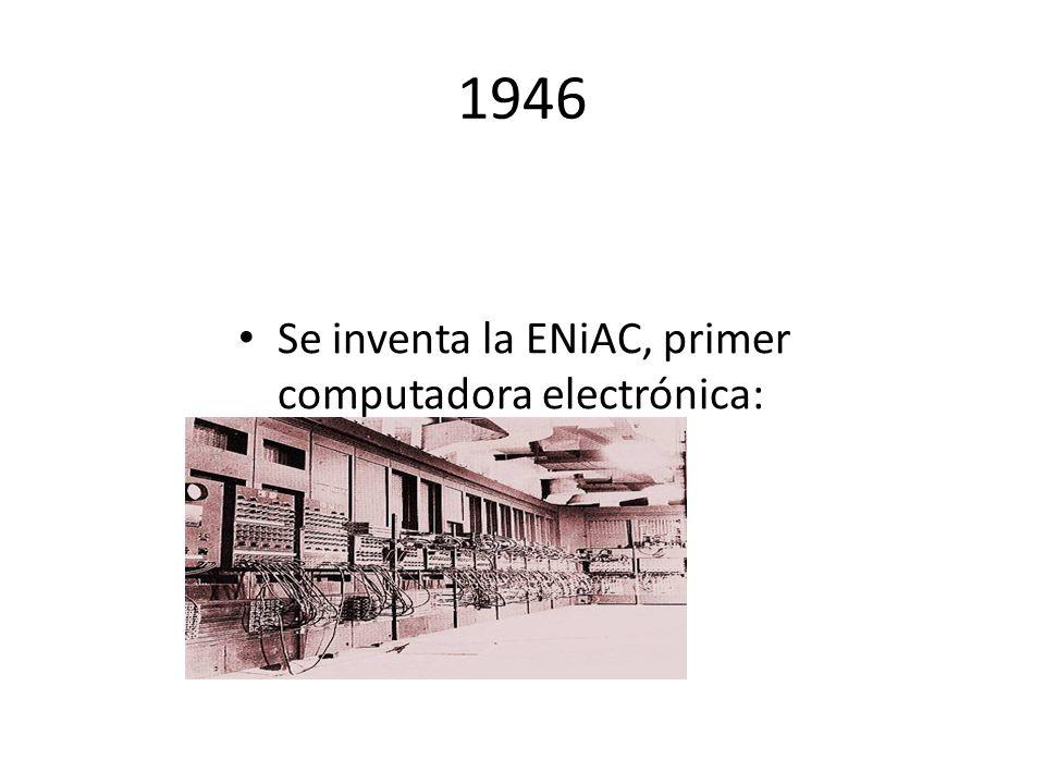 1946 Se inventa la ENiAC, primer computadora electrónica: