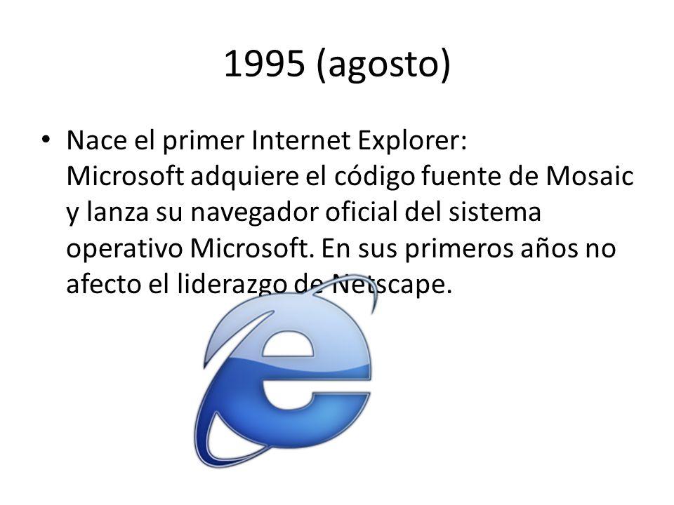 1995 (agosto) Nace el primer Internet Explorer: Microsoft adquiere el código fuente de Mosaic y lanza su navegador oficial del sistema operativo Micro