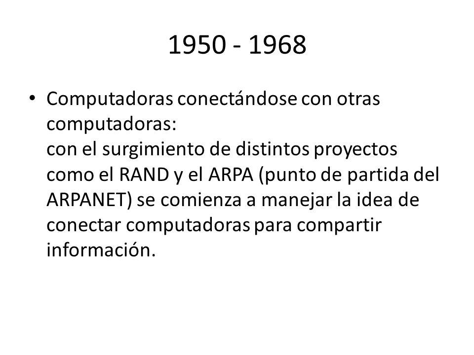 1950 - 1968 Computadoras conectándose con otras computadoras: con el surgimiento de distintos proyectos como el RAND y el ARPA (punto de partida del A