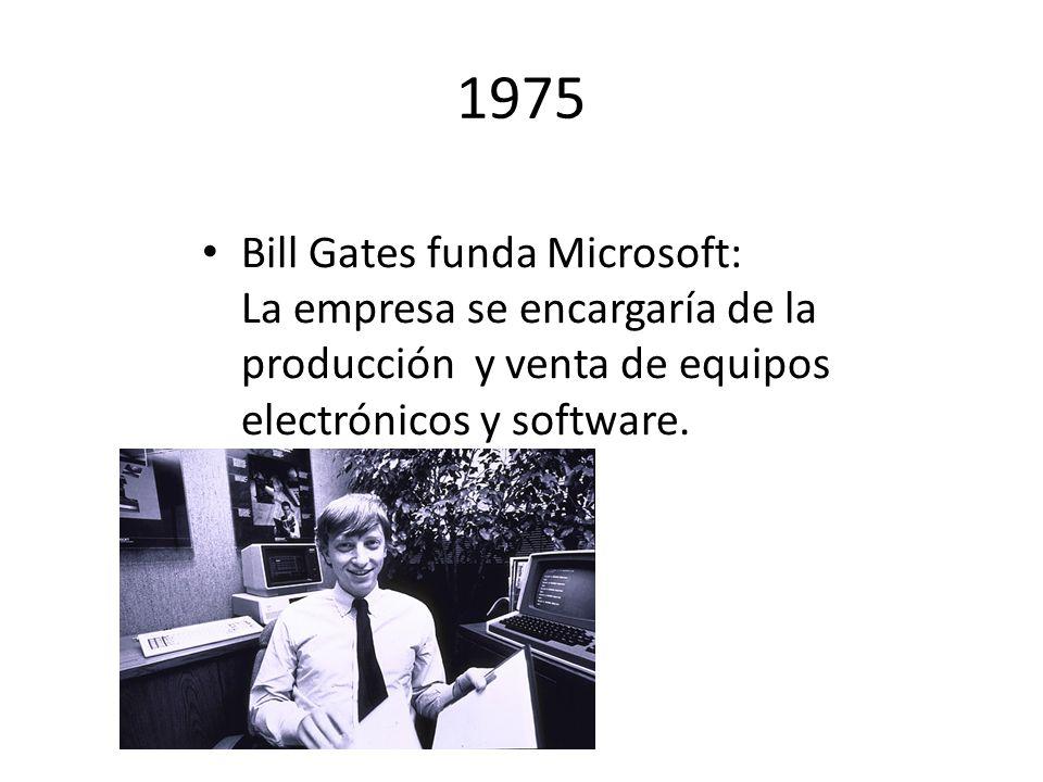 1975 Bill Gates funda Microsoft: La empresa se encargaría de la producción y venta de equipos electrónicos y software.