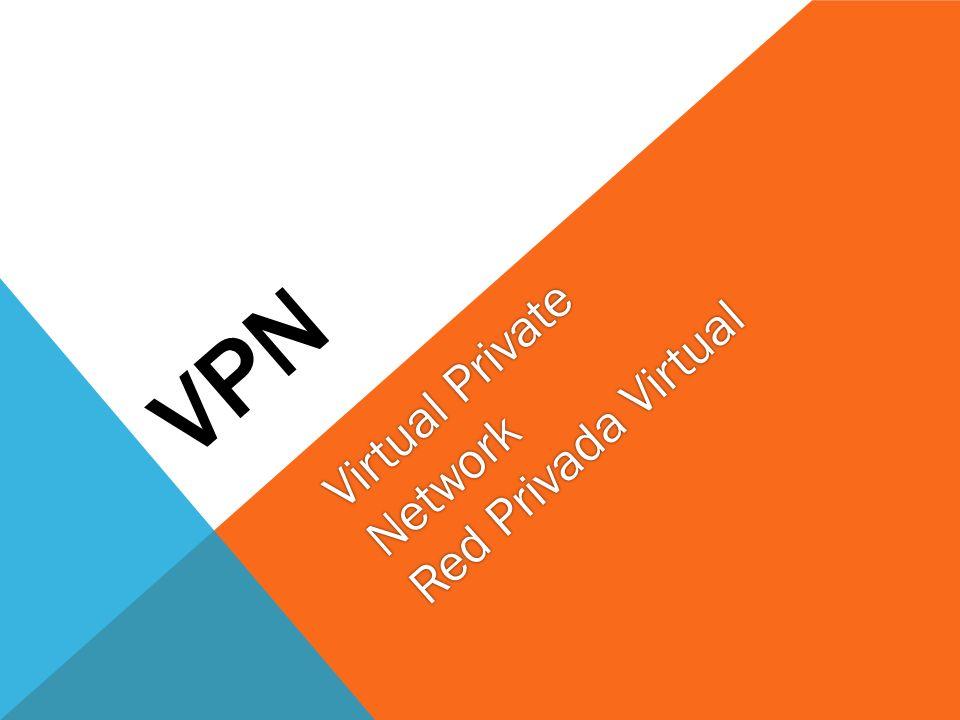 VPN – RED PRIVADA VIRTUAL Es una tecnología de red que permite una extensión de la red local sobre una red pública o no controlada, como por ejemplo Internet.