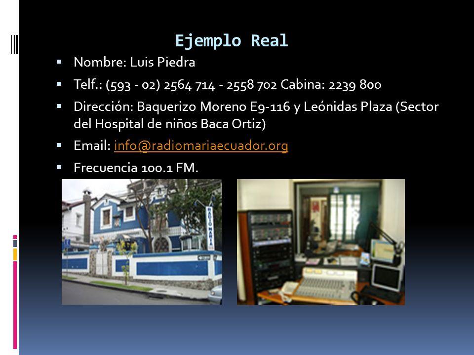 Ejemplo Real Nombre: Luis Piedra Telf.: (593 - 02) 2564 714 - 2558 702 Cabina: 2239 800 Dirección: Baquerizo Moreno E9-116 y Leónidas Plaza (Sector de