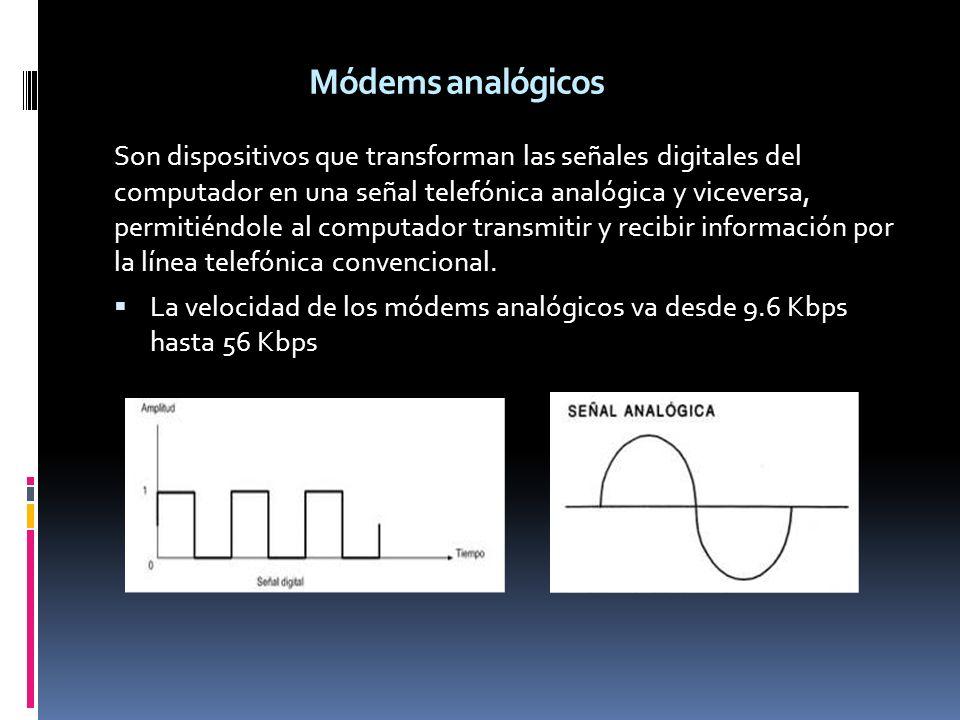 Módems analógicos Son dispositivos que transforman las señales digitales del computador en una señal telefónica analógica y viceversa, permitiéndole a