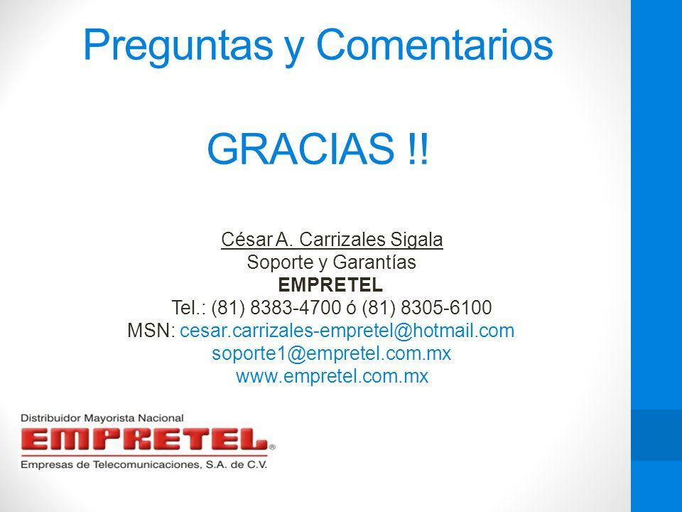 Preguntas y Comentarios GRACIAS !! César A. Carrizales Sigala Soporte y Garantías EMPRETEL Tel.: (81) 8383-4700 ó (81) 8305-6100 MSN: cesar.carrizales