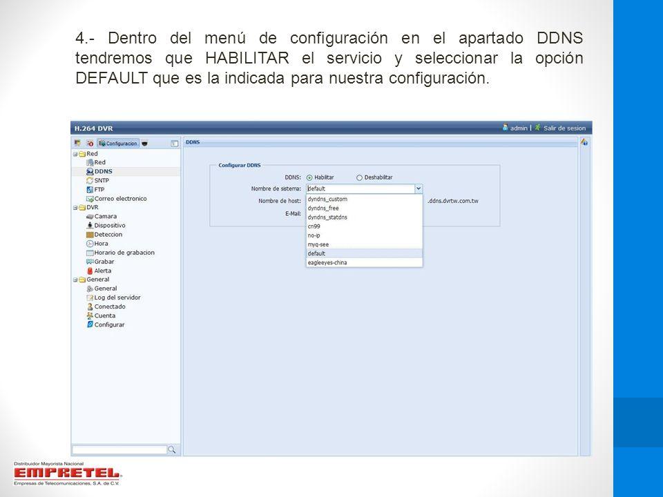 4.- Dentro del menú de configuración en el apartado DDNS tendremos que HABILITAR el servicio y seleccionar la opción DEFAULT que es la indicada para n
