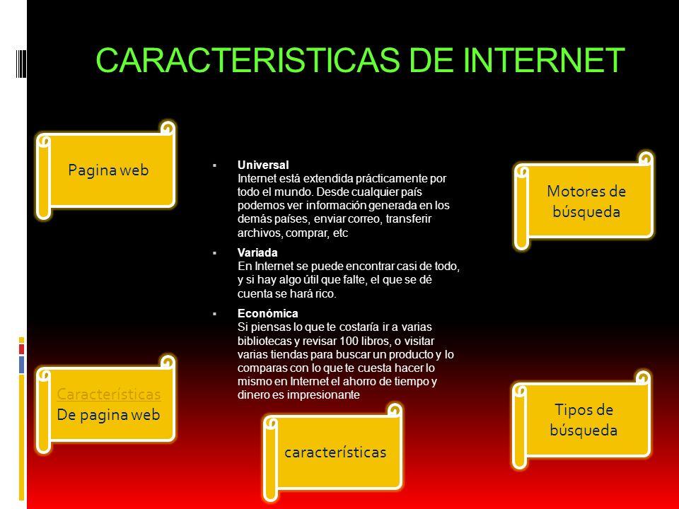 CARACTERISTICAS DE INTERNET Universal Internet está extendida prácticamente por todo el mundo. Desde cualquier país podemos ver información generada e