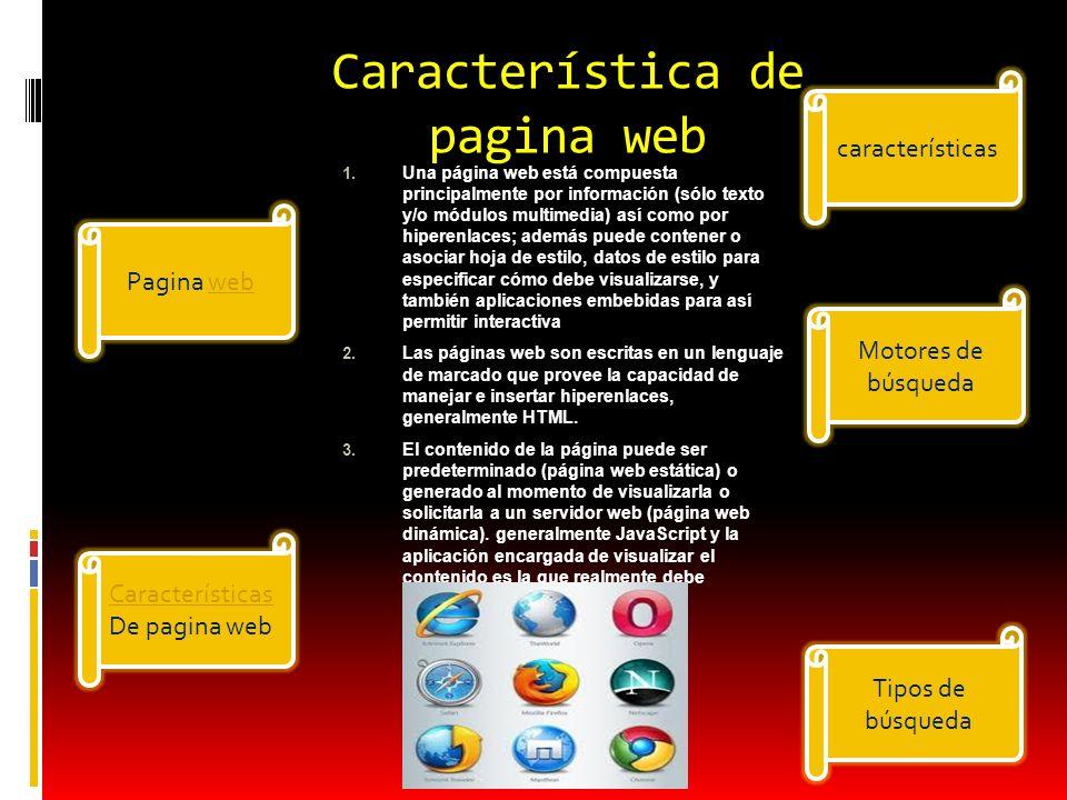Característica de pagina web 1. Una página web está compuesta principalmente por información (sólo texto y/o módulos multimedia) así como por hiperenl