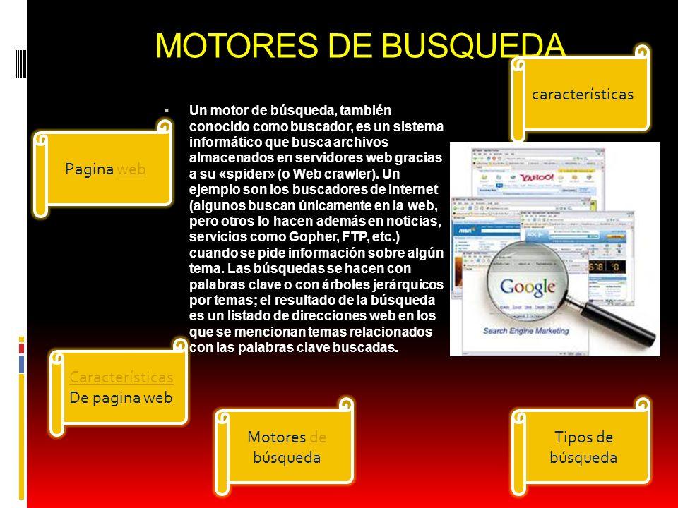 MOTORES DE BUSQUEDA Un motor de búsqueda, también conocido como buscador, es un sistema informático que busca archivos almacenados en servidores web g