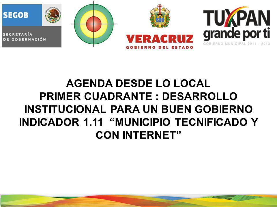 AGENDA DESDE LO LOCAL PRIMER CUADRANTE : DESARROLLO INSTITUCIONAL PARA UN BUEN GOBIERNO INDICADOR 1.11 MUNICIPIO TECNIFICADO Y CON INTERNET