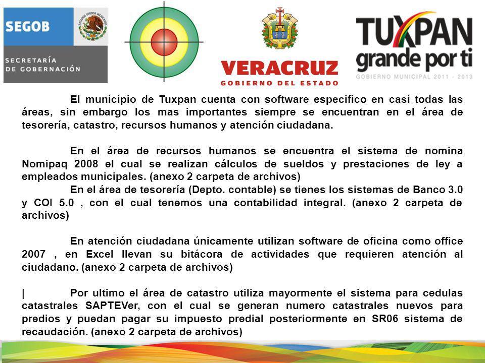 El municipio de Tuxpan cuenta con software especifico en casi todas las áreas, sin embargo los mas importantes siempre se encuentran en el área de tesorería, catastro, recursos humanos y atención ciudadana.