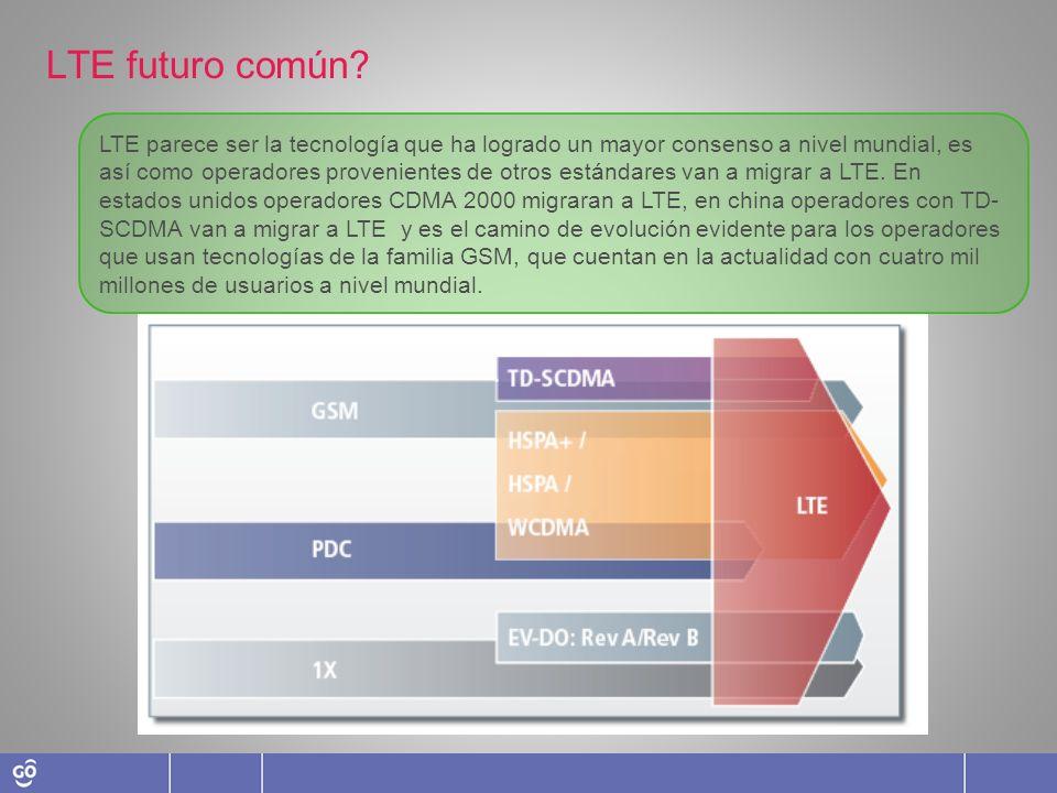 LTE futuro común? LTE parece ser la tecnología que ha logrado un mayor consenso a nivel mundial, es así como operadores provenientes de otros estándar