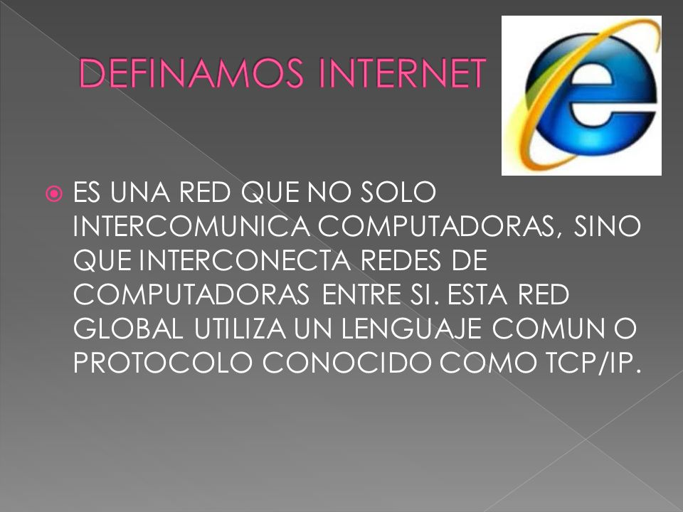 ES UNA RED QUE NO SOLO INTERCOMUNICA COMPUTADORAS, SINO QUE INTERCONECTA REDES DE COMPUTADORAS ENTRE SI. ESTA RED GLOBAL UTILIZA UN LENGUAJE COMUN O P