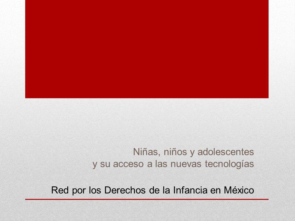 Niñas, niños y adolescentes y su acceso a las nuevas tecnologías Red por los Derechos de la Infancia en México
