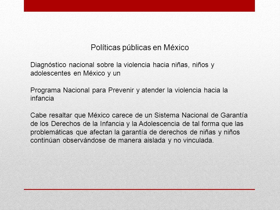 Políticas públicas en México Diagnóstico nacional sobre la violencia hacia niñas, niños y adolescentes en México y un Programa Nacional para Prevenir