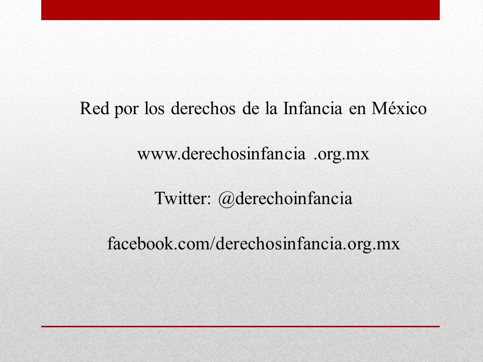 Red por los derechos de la Infancia en México www.derechosinfancia.org.mx Twitter: @derechoinfancia facebook.com/derechosinfancia.org.mx