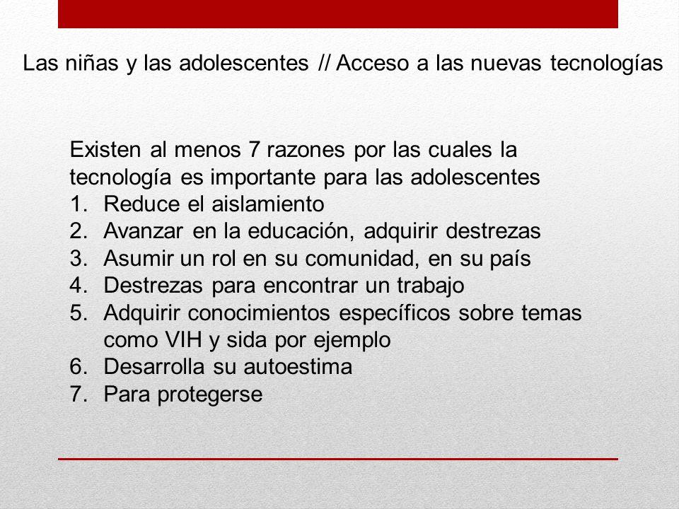 Existen al menos 7 razones por las cuales la tecnología es importante para las adolescentes 1.Reduce el aislamiento 2.Avanzar en la educación, adquiri