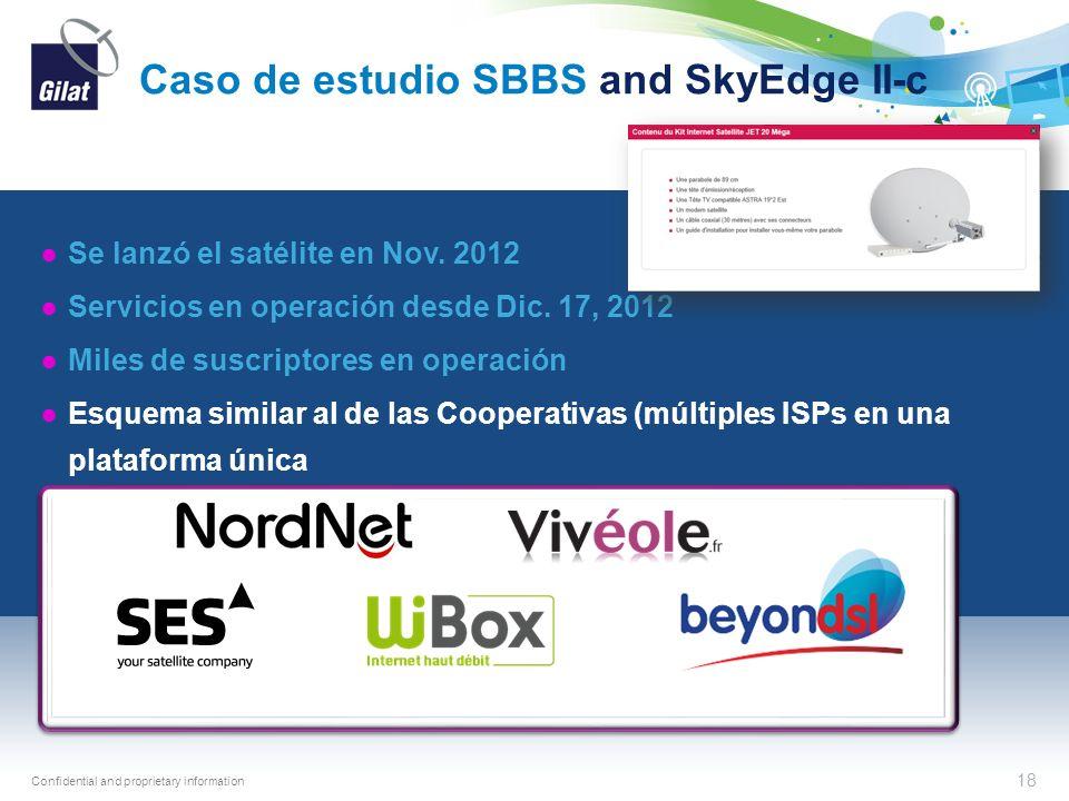 Confidential and proprietary information Caso de estudio SBBS and SkyEdge II-c 18 Se lanzó el satélite en Nov. 2012 Servicios en operación desde Dic.