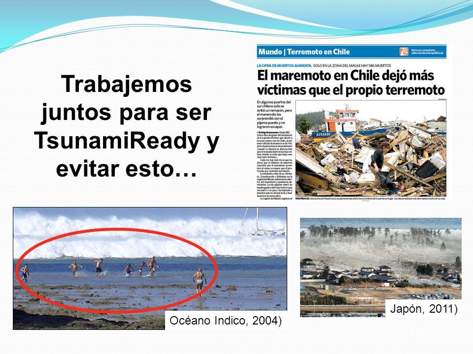 NY Times Trabajemos juntos para ser TsunamiReady y evitar esto… Océano Indico, 2004) Japón, 2011)