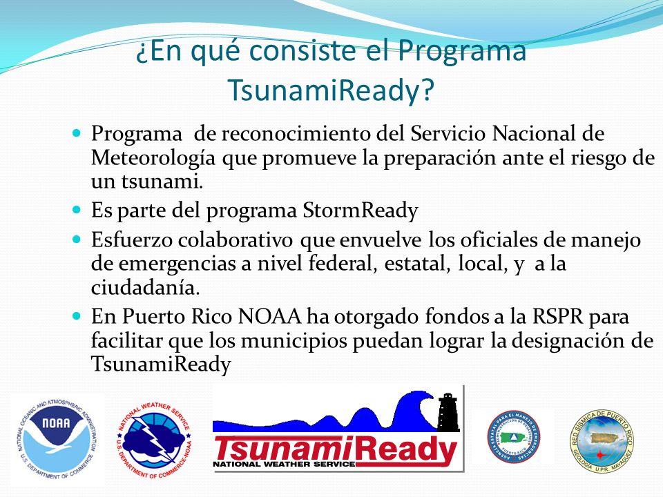 Objetivos TsunamiReady Crear unos criterios básicos que sirvan como guía para que las comunidades estén preparadas para un tsunami.