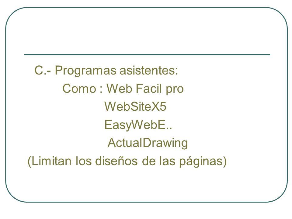 C.- Programas asistentes: Como : Web Facil pro WebSiteX5 EasyWebE..