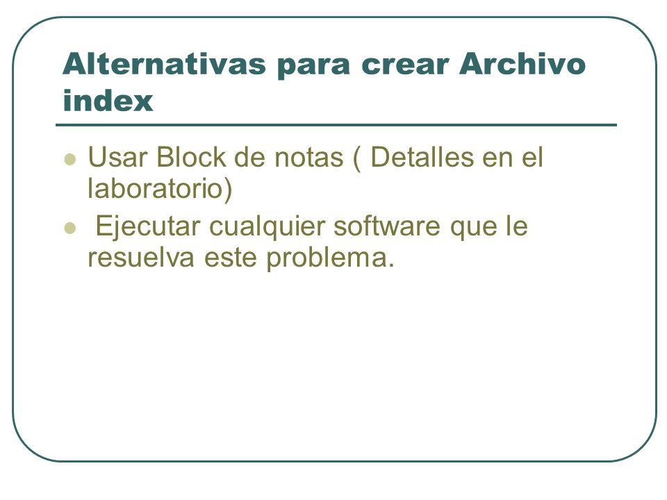 Alternativas para crear Archivo index Usar Block de notas ( Detalles en el laboratorio) Ejecutar cualquier software que le resuelva este problema.