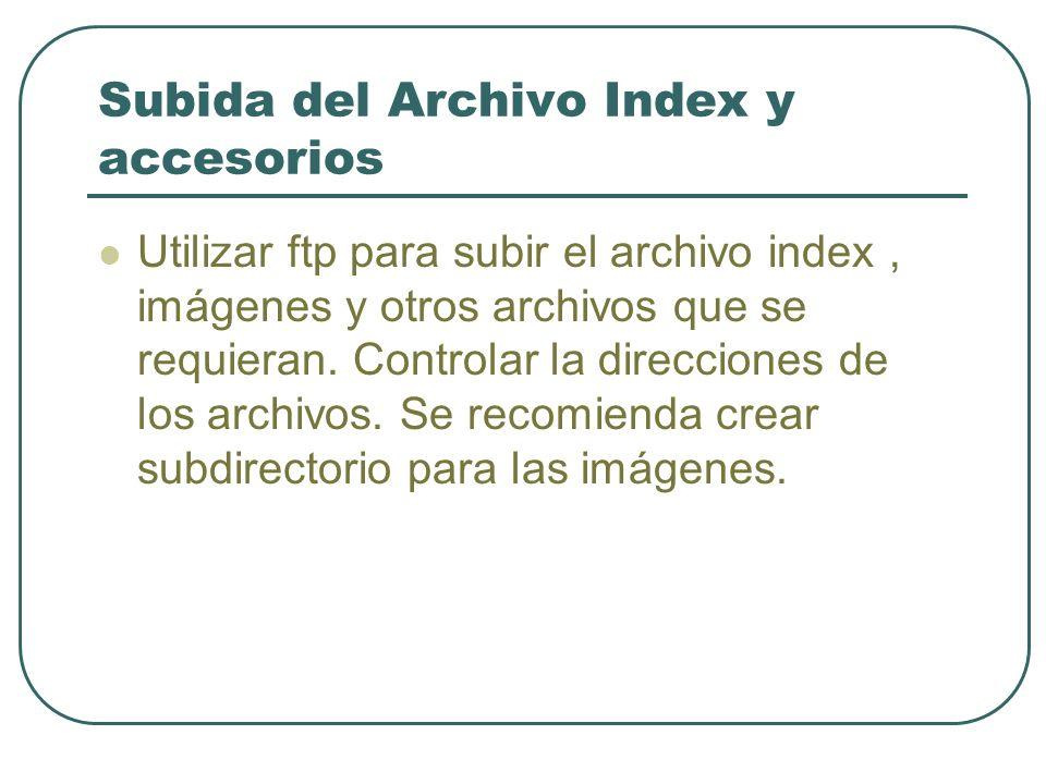 Subida del Archivo Index y accesorios Utilizar ftp para subir el archivo index, imágenes y otros archivos que se requieran.