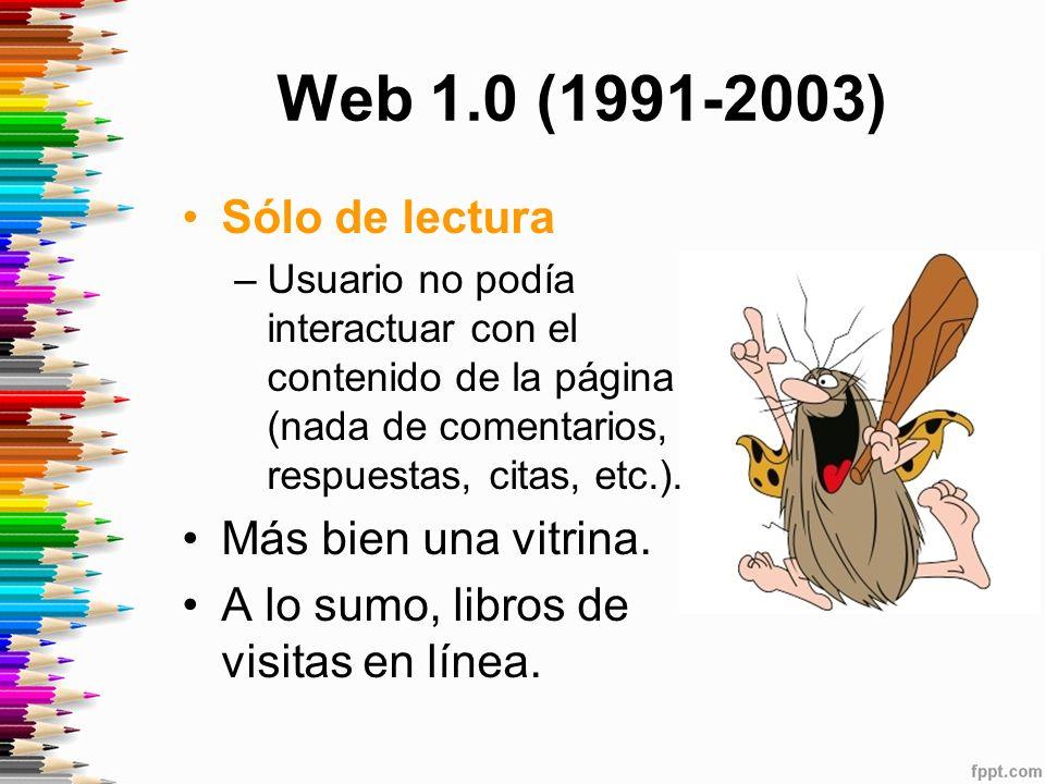 Web 1.0 (1991-2003) Sólo de lectura –Usuario no podía interactuar con el contenido de la página (nada de comentarios, respuestas, citas, etc.).